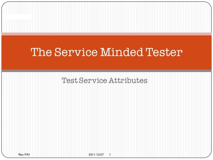 Confidential                 The Service Minded Tester                      Test Service Attributes       Rev PA1         ...