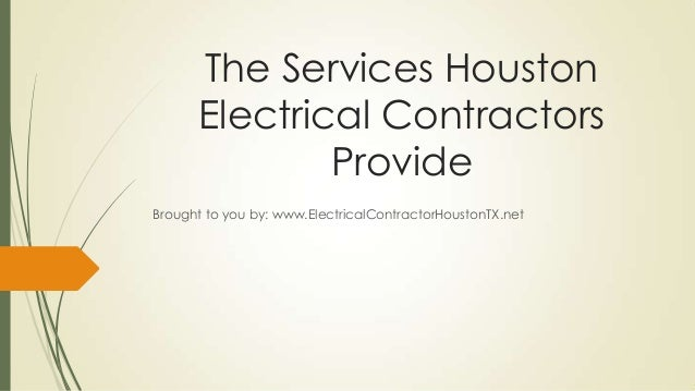 The Services HoustonElectrical ContractorsProvideBrought to you by: www.ElectricalContractorHoustonTX.net