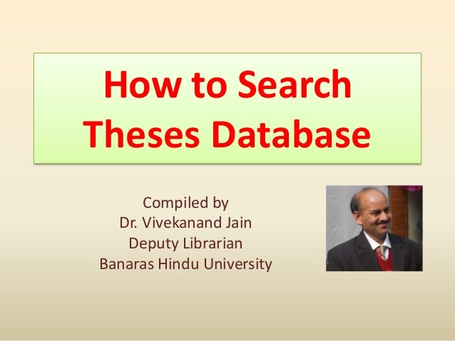 How to Search Theses Database Compiled by Dr. Vivekanand Jain Deputy Librarian Banaras Hindu University