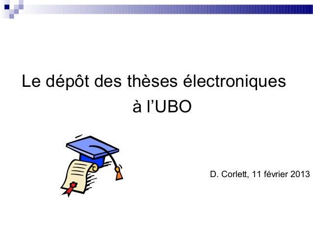 Le dépôt des thèses électroniques              à l'UBO                       D. Corlett, 11 février 2013