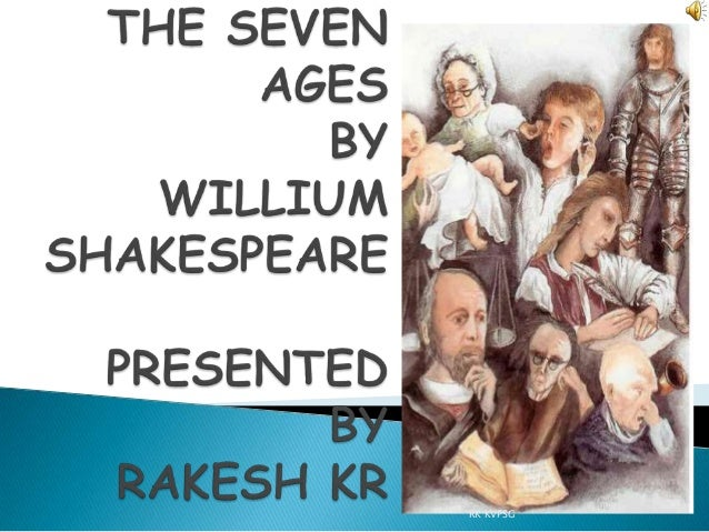 seven ages The poem the seven ages of man is a part of the play as you like it, where  jacques makes a dramatic speech in the presence of the duke.