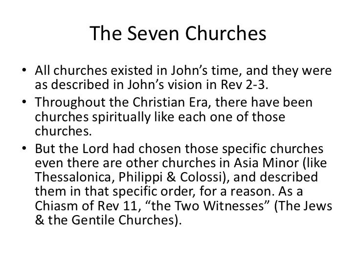 The Seven Churches• All churches existed in John's time, and they were  as described in John's vision in Rev 2-3.• Through...