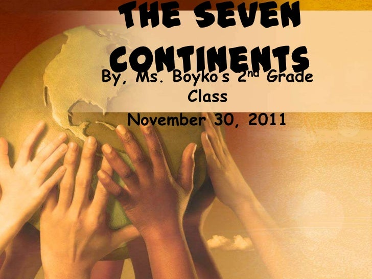The Seven ContinentsBy, Ms. Boyko's 2 Grade               nd        Class  November 30, 2011