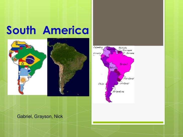 The seven continents ppt presentation south america gabriel grayson nick gumiabroncs Gallery