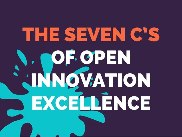 THE SEVEN C'S OF OPEN INNOVATION EXCELLENCE