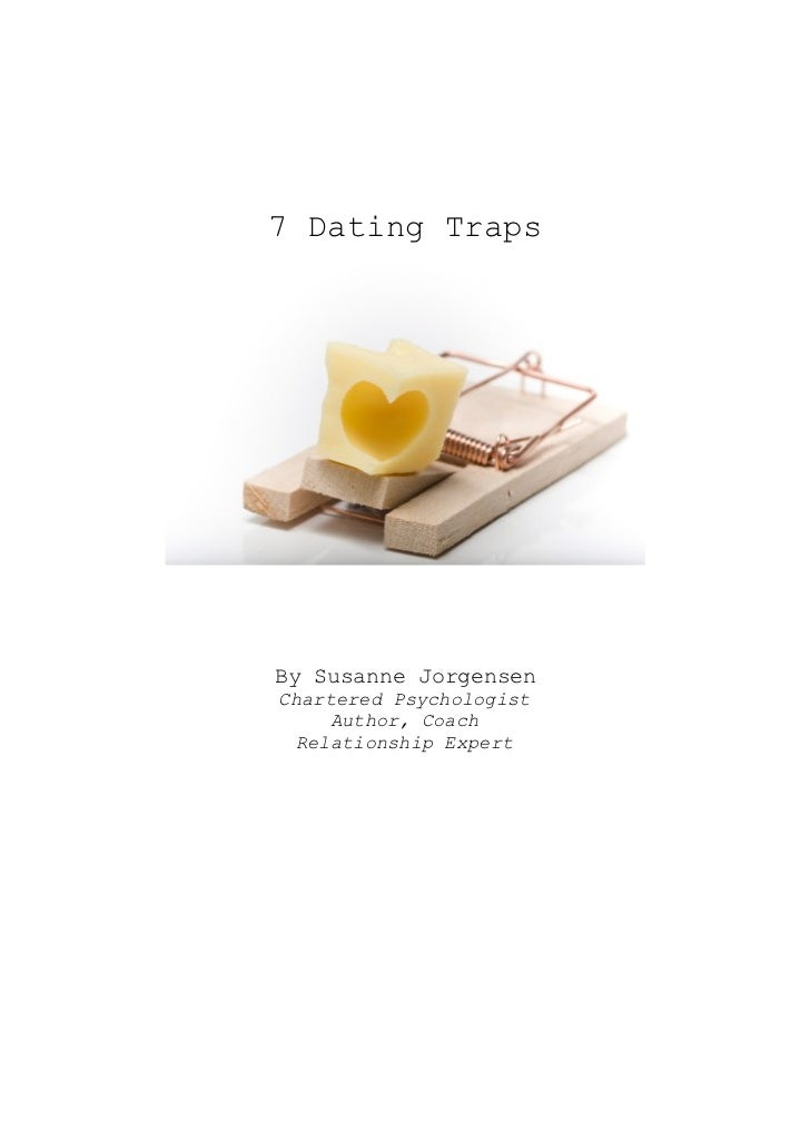 7 Dating TrapsBy Susanne JorgensenChartered Psychologist     Author, Coach  Relationship Expert