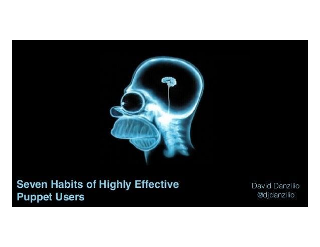 Seven Habits of Highly Effective Puppet Users David Danzilio @djdanzilio 1