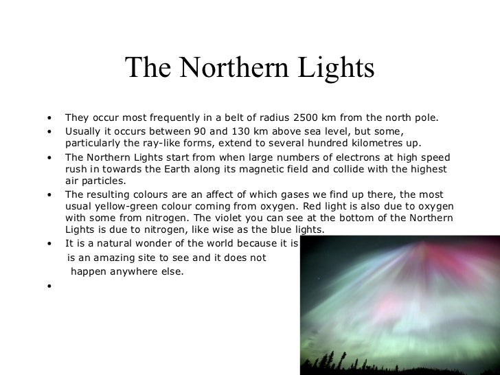 The Northern Lights•   They occur most frequently in a belt of radius 2500 km from the north pole.•   Usually it occurs be...