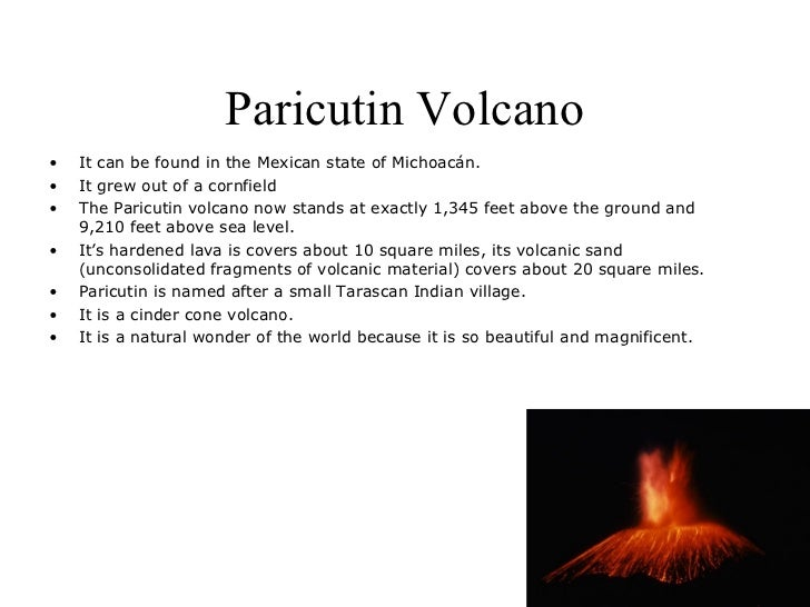 Paricutin Volcano•   It can be found in the Mexican state of Michoacán.•   It grew out of a cornfield•   The Paricutin vol...