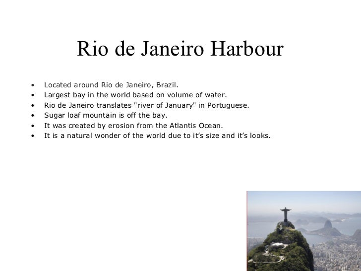 Rio de Janeiro Harbour•   Located around Rio de Janeiro, Brazil.•   Largest bay in the world based on volume of water.•   ...