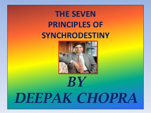 THE SEVEN PRINCIPLES OF SYNCHRODESTINY BY DEEPAK CHOPRA