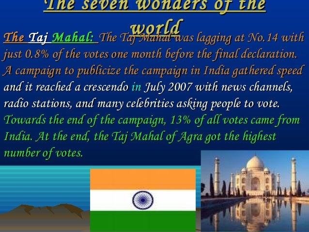 The seven wonders of theThe seven wonders of the worldworldTheThe TajTaj Mahal:Mahal: The Taj Mahal was lagging at No.14 w...