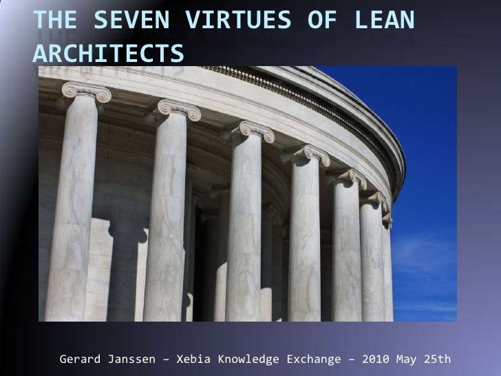 The SevenVirtues of Lean Architects<br />Gerard Janssen – Xebia Knowledge Exchange – 2010 May 25th<br />