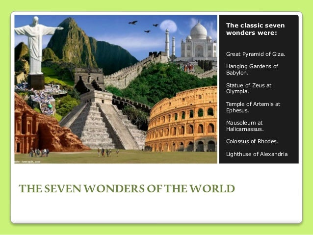 THESEVEN WONDERSOFTHEWORLD The classic seven wonders were: Great Pyramid of Giza. Hanging Gardens of Babylon. Statue of Ze...