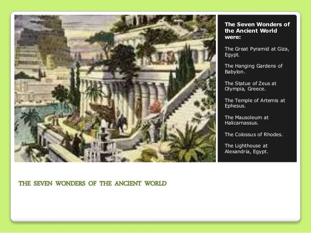 THE SEVEN WONDERS OF THE ANCIENT WORLD The Seven Wonders of the Ancient World were: The Great Pyramid at Giza, Egypt. The ...