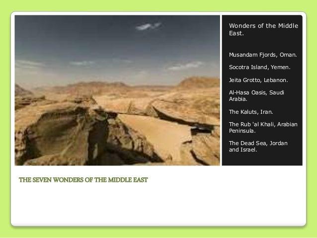 THE SEVEN WONDERS OF THE MIDDLE EAST Wonders of the Middle East. Musandam Fjords, Oman. Socotra Island, Yemen. Jeita Grott...