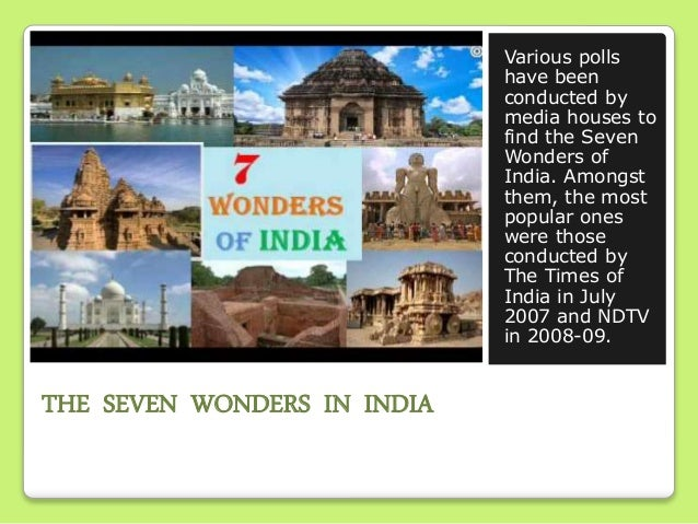 THE SEVEN WONDERS IN INDIA Various polls have been conducted by media houses to find the Seven Wonders of India. Amongst t...