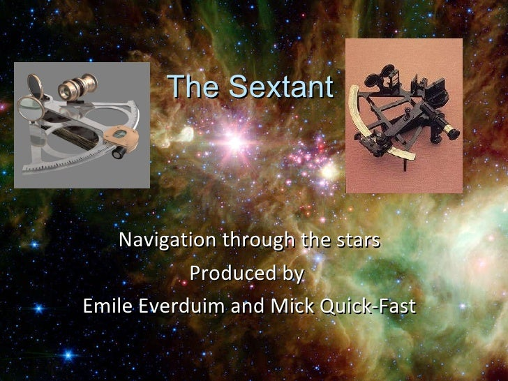 The Sextant Navigation through the stars Produced by  Emile Everduim and Mick Quick-Fast