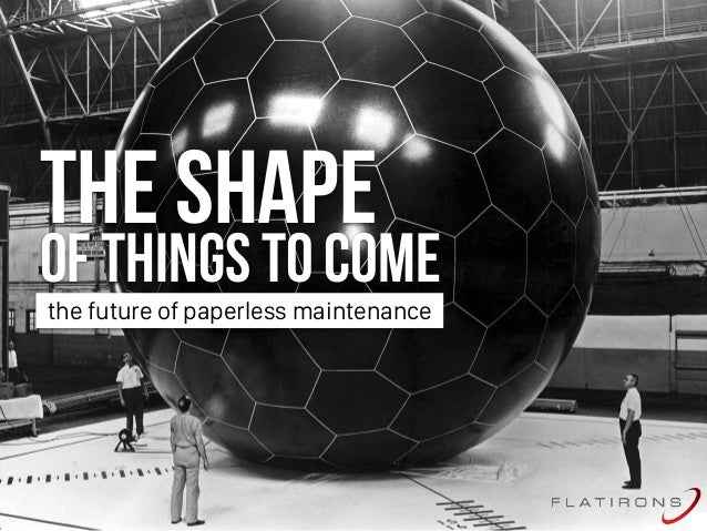 THE SHAPE of things to come the future of paperless maintenance