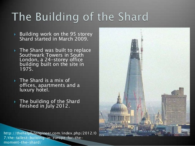    Building work on the 95 storey         Shard started in March 2009.        The Shard was built to replace         Sou...