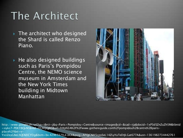    The architect who designed                         The Paris's           the Shard is called Renzo           Piano.  ...