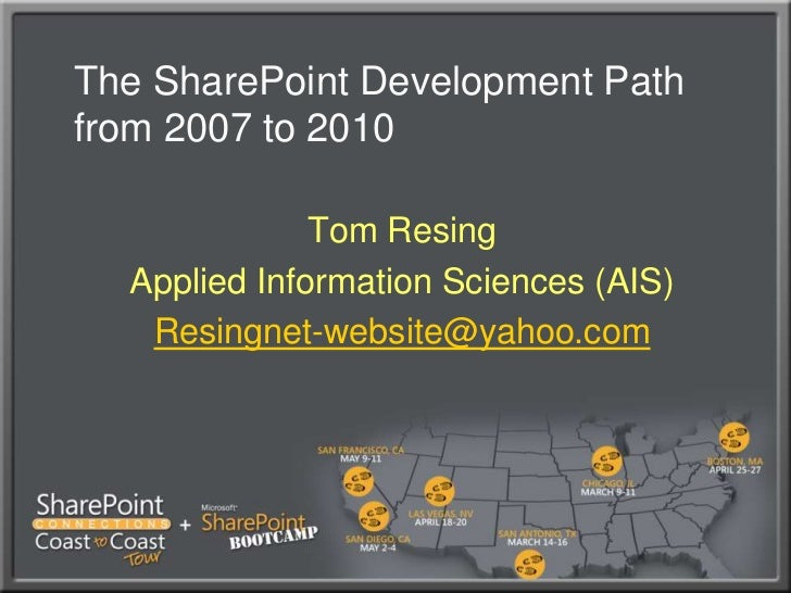 The SharePoint Development Path from 2007 to 2010<br />Tom Resing<br />Applied Information Sciences (AIS)<br />Resingnet-w...