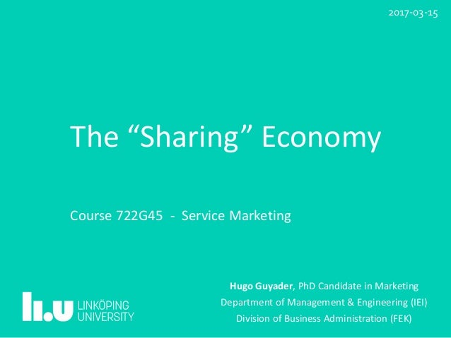"The	""Sharing""	Economy 																																											 Course	722G45		-		Service	Marketing	 Hugo	Guyader,	PhD	C..."