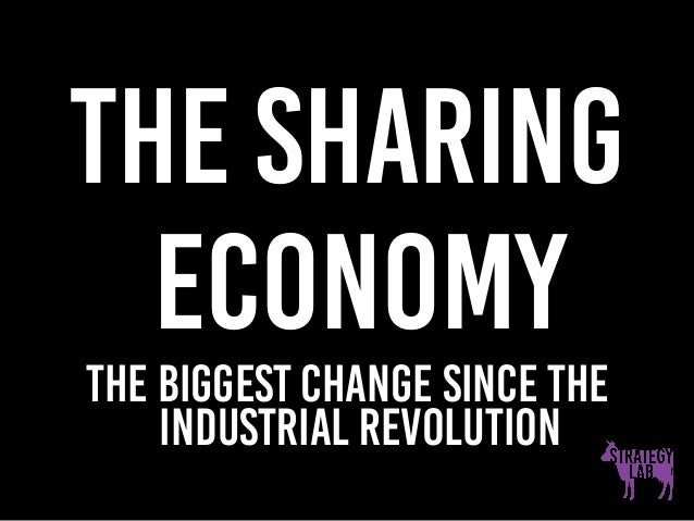 The sharing economy The Biggest change since the industrial revolution
