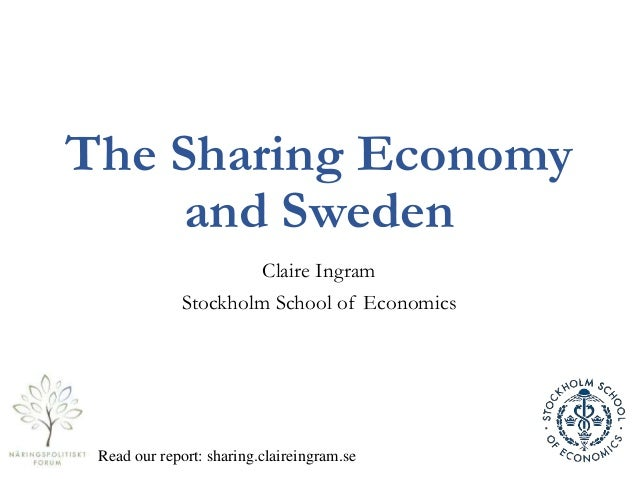 The Sharing Economy and Sweden Claire Ingram Stockholm School of Economics Read our report: sharing.claireingram.se