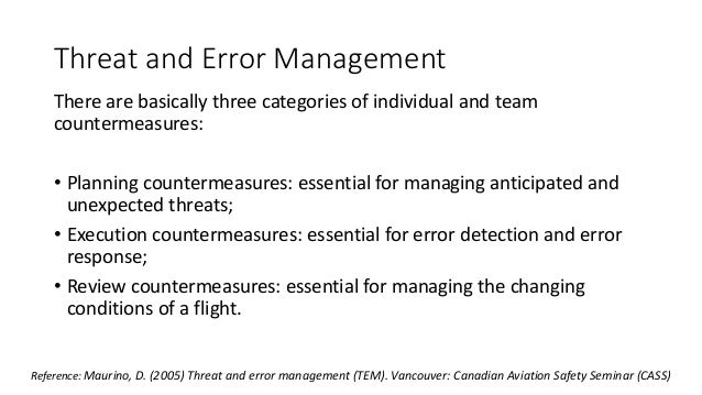 Threat and Error Management There are basically three categories of individual and team countermeasures: • Planning counte...