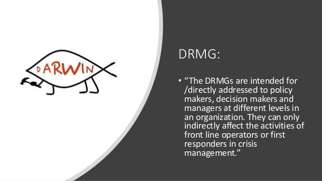 """DRMG: • """"The DRMGs are intended for /directly addressed to policy makers, decision makers and managers at different levels..."""