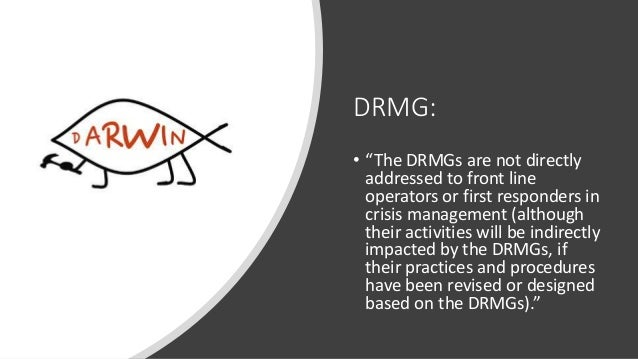 """DRMG: • """"The DRMGs are not directly addressed to front line operators or first responders in crisis management (although t..."""
