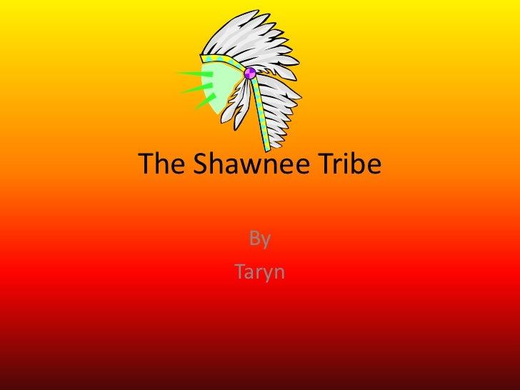 The Shawnee Tribe       By      Taryn