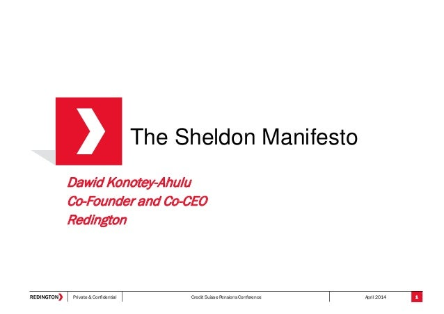 Private & Confidential Credit Suisse Pensions Conference April 2014 The Sheldon Manifesto Dawid Konotey-Ahulu Co-Founder a...