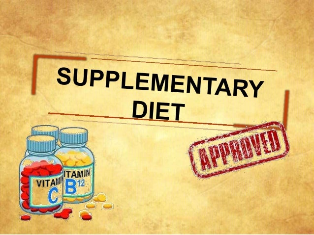 THE SUPPLEMENTARY DIET A dietary supplement is a preparation intended to supplement the diet and provide nutrients that ma...