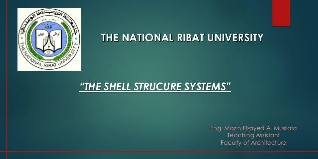 """THE NATIONAL RIBAT UNIVERSITY Eng. Mazin Elsayed A. Mustafa Teaching Assistant Faculty of Architecture """"THE SHELL STRUCURE..."""