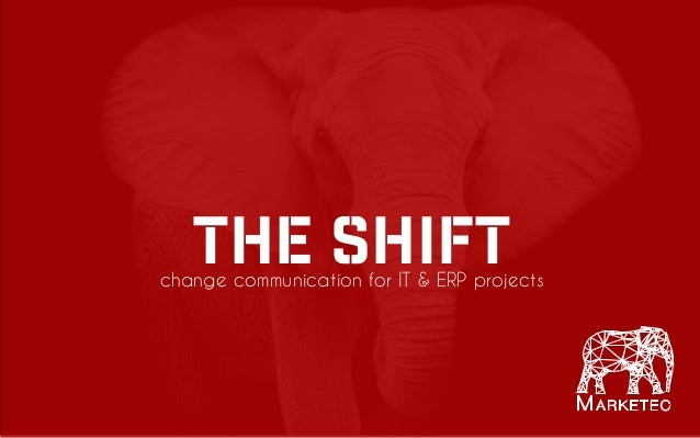 M A R K E T E C THE SHIFTchange communication for IT & ERP projects
