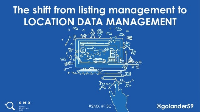 #SMX #13C @golander59 The shift from listing management to LOCATION DATA MANAGEMENT