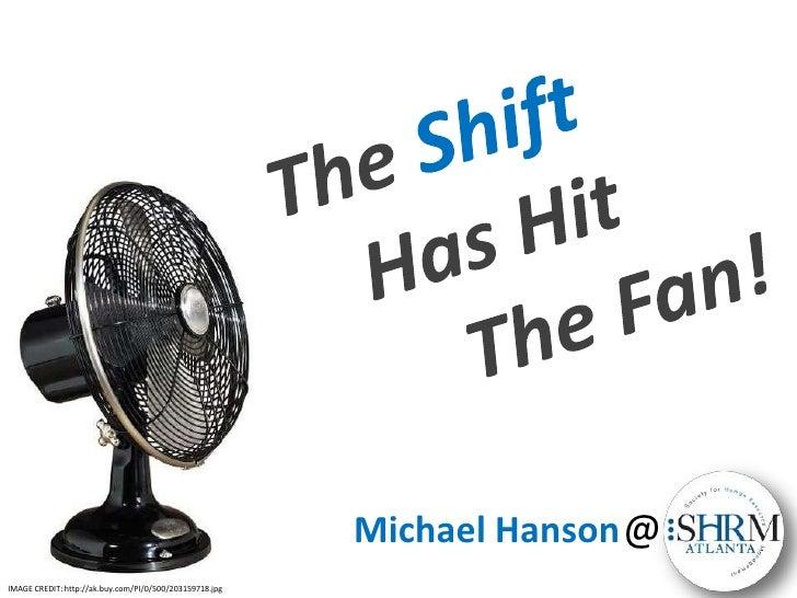 The Shift<br />    Has Hit <br />             The Fan!<br />@<br />Michael Hanson<br />IMAGE CREDIT: http://ak.buy.com/PI/...