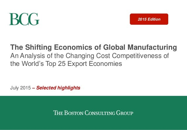 The Shifting Economics of Global Manufacturing An Analysis of the Changing Cost Competitiveness of the World's Top 25 Expo...