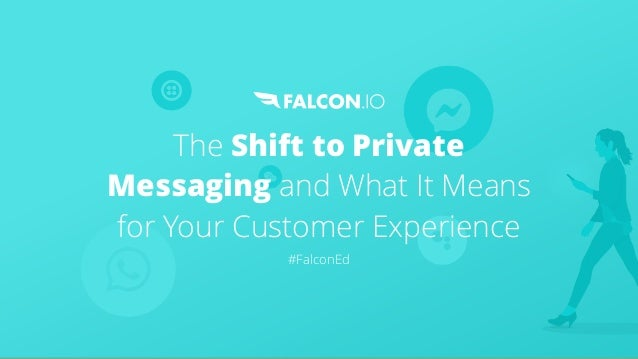 The Shift to Private Messaging and What It Means for Your Customer Experience #FalconEd