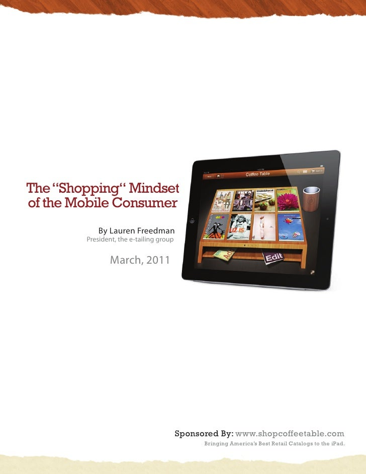 "The ""Shopping"" Mindsetof the Mobile Consumer            By Lauren Freedman        President, the e-tailing group          ..."