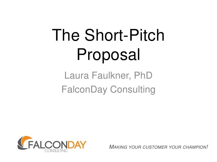 The Short-Pitch Proposal<br />Laura Faulkner, PhD<br />FalconDay Consulting<br />Making your customer your champion!<br />