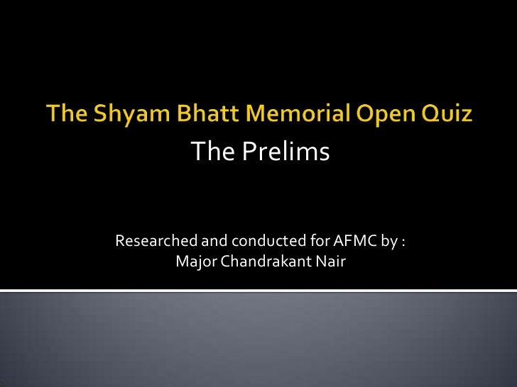 The PrelimsResearched and conducted for AFMC by :        Major Chandrakant Nair