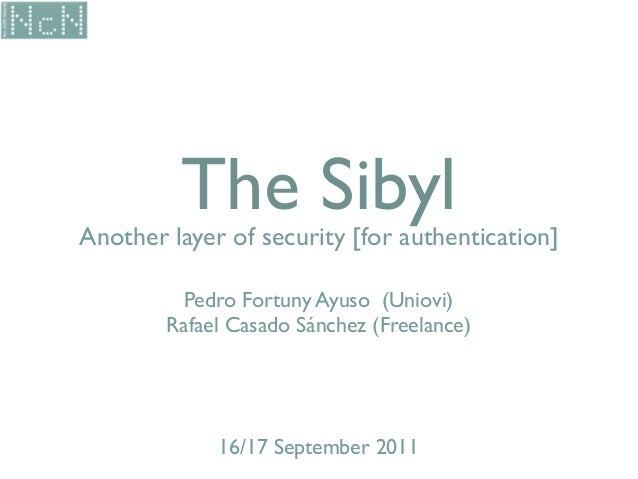 Another layer of security [for authentication]The SibylPedro Fortuny Ayuso (Uniovi)Rafael Casado Sánchez (Freelance)16/17 ...
