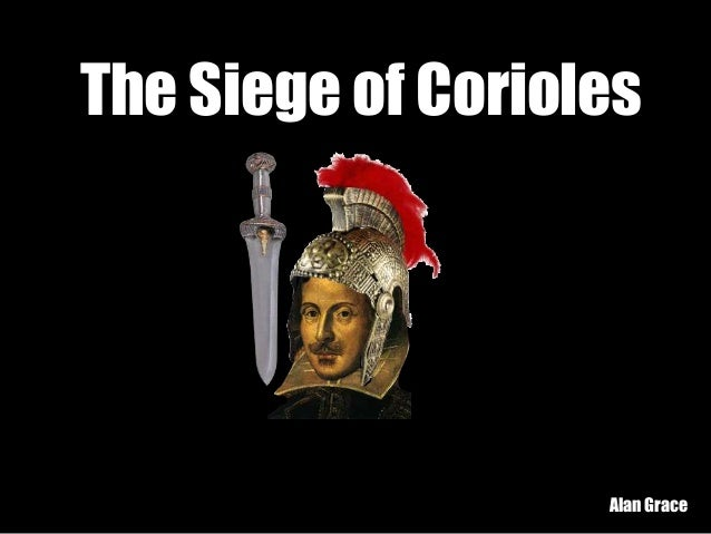 The Siege of Corioles Alan Grace