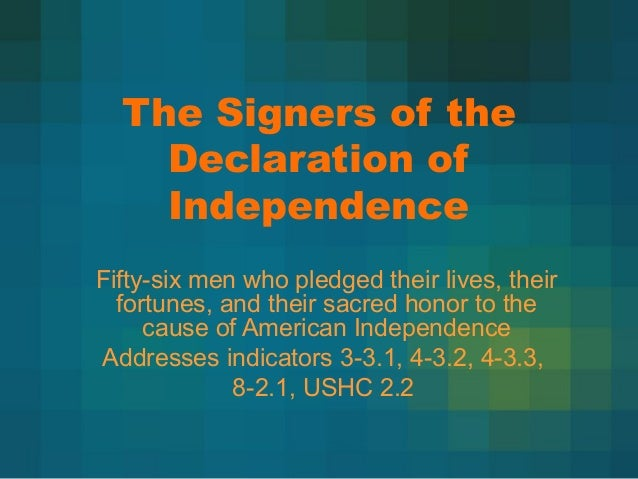 The Signers of the Declaration of Independence Fifty-six men who pledged their lives, their fortunes, and their sacred hon...