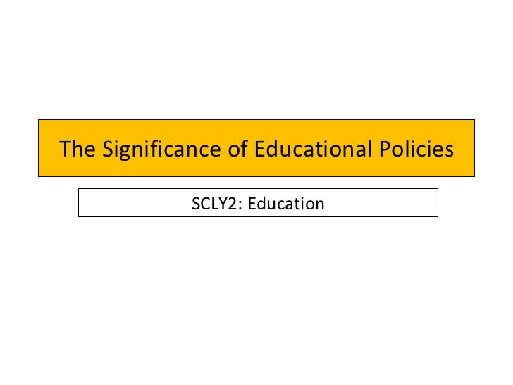The Significance of Educational Policies SCLY2: Education