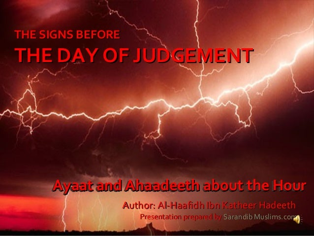 THE SIGNS BEFORETHE SIGNS BEFORE THE DAY OF JUDGEMENTTHE DAY OF JUDGEMENT Author: Al-Haafidh Ibn Katheer HadeethAuthor: Al...