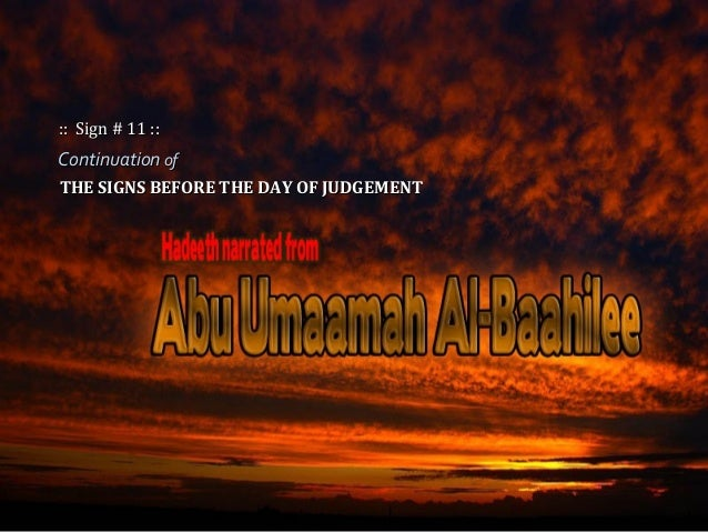 ContinuationContinuation ofof THE SIGNS BEFORE THE DAY OF JUDGEMENTTHE SIGNS BEFORE THE DAY OF JUDGEMENT :: Sign # 11 ::::...